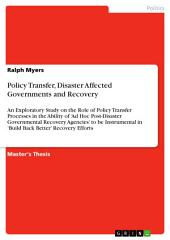 Policy Transfer, Disaster Affected Governments and Recovery: An Exploratory Study on the Role of Policy Transfer Processes in the Ability of 'Ad Hoc Post-Disaster Governmental Recovery Agencies' to be Instrumental in 'Build Back Better' Recovery Efforts