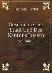 Geschichte Der Stadt Und Des Kantons Luzern: Teil 1