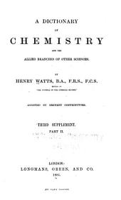 A Dictionary of Chemistry and the Allied Branches of Other Sciences: Part 2