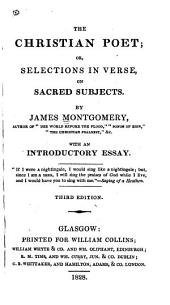 The Christian Poet; or selections in verse, on sacred subjects ... With an introductory essay