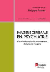 Imagerie cérébrale en psychiatrie : Contributions physiopathologiques de la neuro-imagerie (Coll. Psychiatrie)