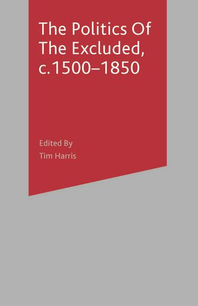 The Politics of the Excluded, c. 1500-1850 Pdf Book