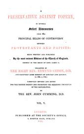 A Preservative Against Popery, in Several Select Discourses Upon the Principal Heads of Controversy Between Protestants and Papists: Being Written and Published By the Most Eminent Divines of the Church of England, Chiefly in the Reign of King James II, Volume 5