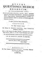 Q. F. F. F. Q. S. Quaestiones medicae duodecim, ab illustrissimis viris D.D. Gaspard-Joanne Rene, decano; Antonio Gouan; Francisco Broussonet; Henrico-Ludovico Brun, ... in augustissimo Ludoviceo monspeliensi, J. Ae. H. Goguet