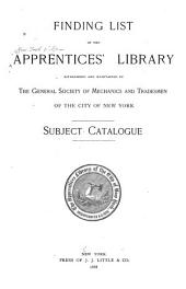 Finding List of the Apprentices' Library Established and Maintained by the General Society of Mechanics and Tradesmen of the City of New York: Subject Catalogue, Issues 1-12