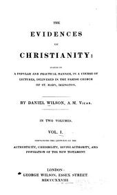 The Evidences of Christianity: Stated in a Popular and Practical Manner, in a Course of Lectures, Delivered in the Parish Church of St. Mary, Islington, Volume 1
