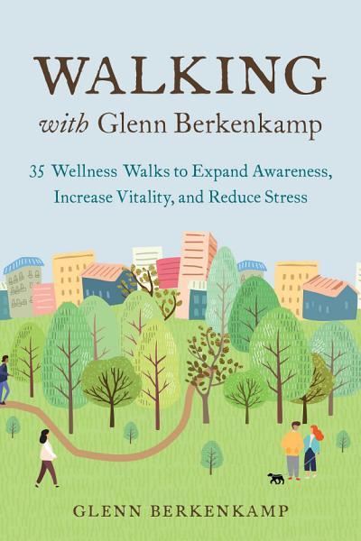 Download Walking with Glenn Berkenkamp Book