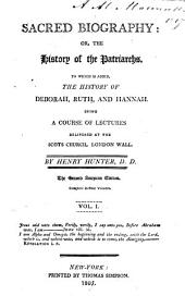 Sacred Biography, Or, The History of the Patriarchs: To which is Added the History of Deborah, Ruth, and Hannah, Being a Course of Lectures Delivered at the Scots Church, London Wall, Volume 1