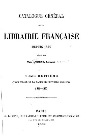 Catalogue g  n  ral de la librairie fran  aise  1840 1875  Table des mati  res PDF