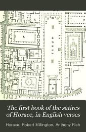 "The First Book of the Satires of Horace, in English Verses: With Illustrations from Rich's ""Antiquities""; a Life of Horace; and Articles on the Roman House ... and Circus"