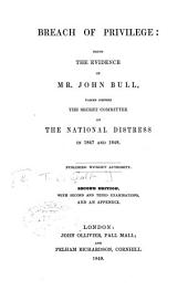 Breach of Privilege: Being the Evidence of Mr. John Bull Taken Before the Secret Committee on the National Distress in 1847 and 1848
