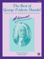 The Best of George Frideric Handel: Concerti Grossi for String Orchestra or String Quartet