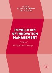 Revolution of Innovation Management: The Digital Breakthrough, Volume 1