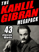 The Khalil Gibran Megapack: 43 Classic Works by Khalil Gibran