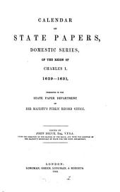Calendar of State Papers, Domestic Series, of the Reign of Charles I: 1629-1631