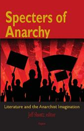 Specters of Anarchy: Literature and the Anarchist Imagination