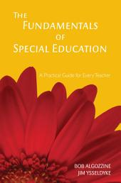 The Fundamentals of Special Education: A Practical Guide for Every Teacher