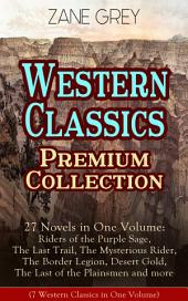 Western Classics Premium Collection – 27 Novels in One Volume: Riders of the Purple Sage, The Last Trail, The Mysterious Rider, The Border Legion, Desert Gold, The Last of the Plainsmen and more