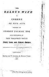The Jealous Wife: A Comedy, in Five Acts; as Performed at the Theatres Royal, Drury Lane and Covent Garden