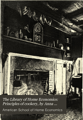 The Library of Home Economics: Principles of cookery, by Anna Barrows