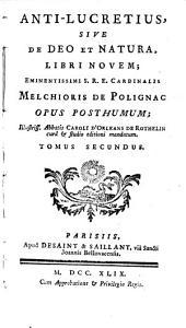 Anti-Lucretius ... opus posthumum: illustriss, abbatis Caroli d'Orléans de Rothelin curâ&studio editioni mandatum: Volume 2