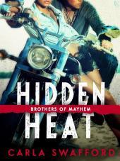 Hidden Heat: A Brothers of Mayhem Novel