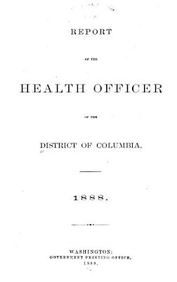 Report of the health officer of the District of Columbia  1888 PDF