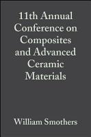 11th Annual Conference on Composites and Advanced Ceramic Materials PDF