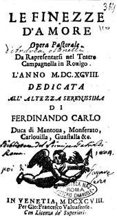 Le finezze d'amore opera pastorale [A.M.]. Da rapresentarsi nel Teatro Campagnella di Rouigo. L'anno 1698. Dedicata all'altezza serenissima di Ferdinando Carlo duca di Mantoua, ..