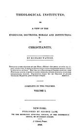 Theological Institutes, Or, A View of the Evidences, Doctrines, Morals and Institutions of Christianity: Volume 1