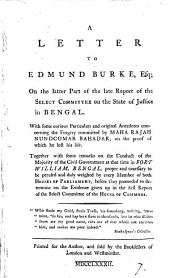 A Letter to Edmund Burke, Esq; on the Latter Part of the Late Report of the Select Committee on the State of Justice in Bengal. With Some Curious Particulars and Original Anecdotes Concerning the Forgery Committed by Maha Rajah Nundcomar Bahadar, on the Proof of which He Lost His Life. ...