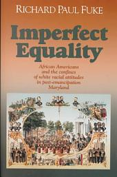 Imperfect Equality: African Americans and the Confines of White Racial Attitudes in Post-emancipation Maryland