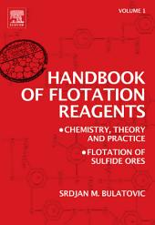 Handbook of Flotation Reagents: Chemistry, Theory and Practice: Volume 1: Flotation of Sulfide Ores