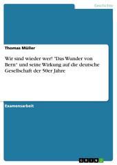 """Wir sind wieder wer! """"Das Wunder von Bern"""" und seine Wirkung auf die deutsche Gesellschaft der 50er Jahre"""