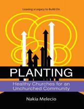 Planting Healthy Churches for an Unchurched Community: Leaving a Legacy to Build On