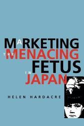 Marketing the Menacing Fetus in Japan