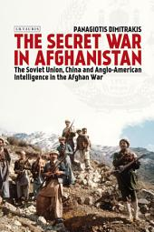 The Secret War in Afghanistan: The Soviet Union, China and Anglo-American Intelligence in the Afghan War