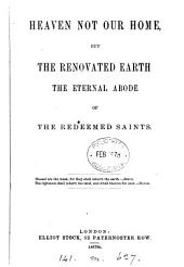 Heaven not our home, but the renovated earth the eternal abode of the redeemed saints