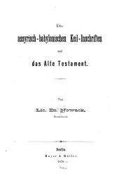 Die assyrisch-babylonischen Keil-Inschriften und das Alte Testament