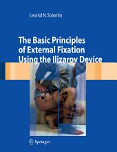 The Basic Principles of External Skeletal Fixation Using the Ilizarov Device