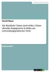 Die Rückkehr Chinas nach Afrika. Chinas aktuelles Engagement in Afrika aus entwicklungspolitischer Sicht