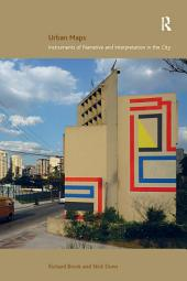 Urban Maps: Instruments of Narrative and Interpretation in the City