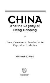China and the Legacy of Deng Xiaoping: From Communist Revolution to Capitalist Evolution