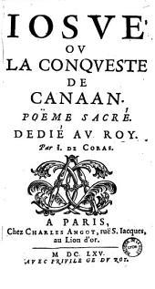 Iosué ou La Conqueste de Canaan, Poëme sacré. Dedié au Roy. Par I. de Coras