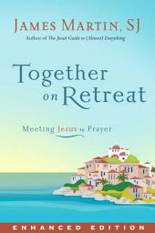 Together on Retreat (Enhanced Edition): Meeting Jesus in Prayer