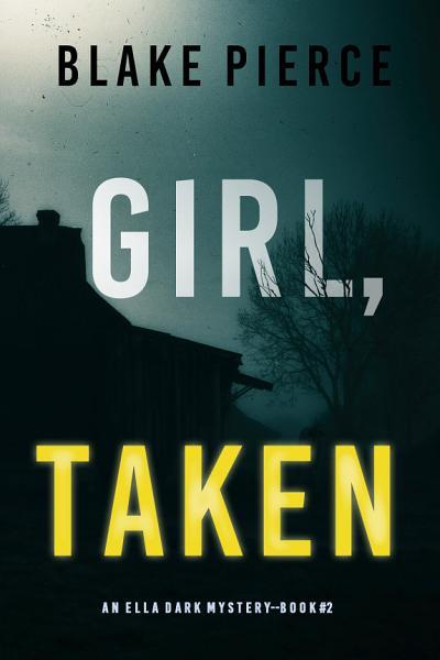 Girl Taken An Ella Dark Fbi Suspense Thrillerbook 2