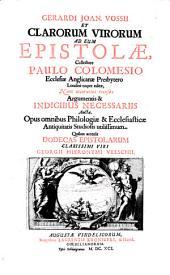 Gerardi Joan. Vossii et clarorum virorum ad eum Epistolae: Quibus accessit dodecas epistolarum Georgii Hieronymi Velschii