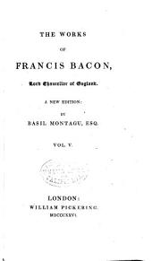 The Works of Francis Bacon, Lord Chancellor of England: Volume 5