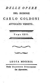 Delle Opere: ¬Il Festino. Le Donne di Casa soa. Rinaldo di mont'Albano. L'Amante di se medesimo, Volume26