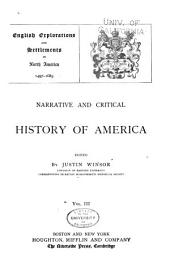Narrative and Critical History of America ...: English explorations and settlements in North America, 1497-1689. [c1889